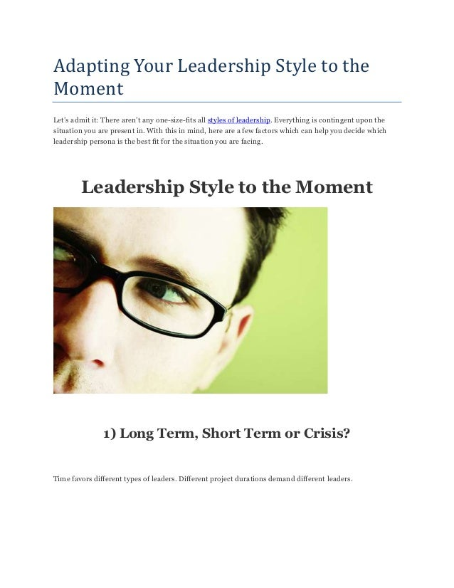 Adapting Your Leadership Style to the Moment Let's admit it: There aren't any one-size-fits all styles of leadership. Ever...