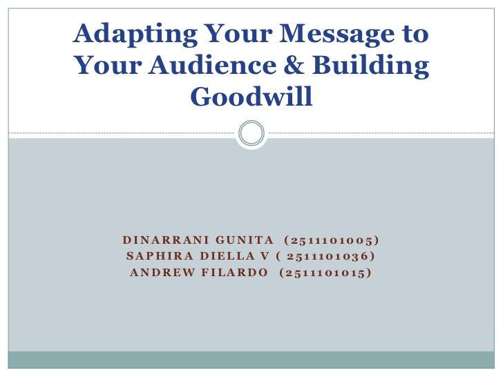 Adapting Your Message toYour Audience & Building       Goodwill   DINARRANI GUNITA (2511101005)   SAPHIRA DIELLA V ( 25111...