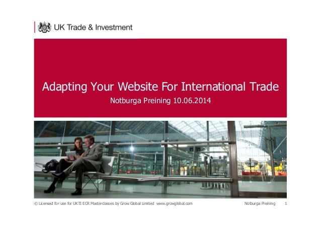 © Licensed for use for UKTI ECR Masterclasses by Grow Global Limited www.growglobal.com Notburga Preining 1 Adapting Your ...