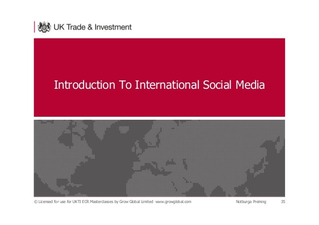 Introduction To International Social Media © Licensed for use for UKTI ECR Masterclasses by Grow Global Limited www.growgl...