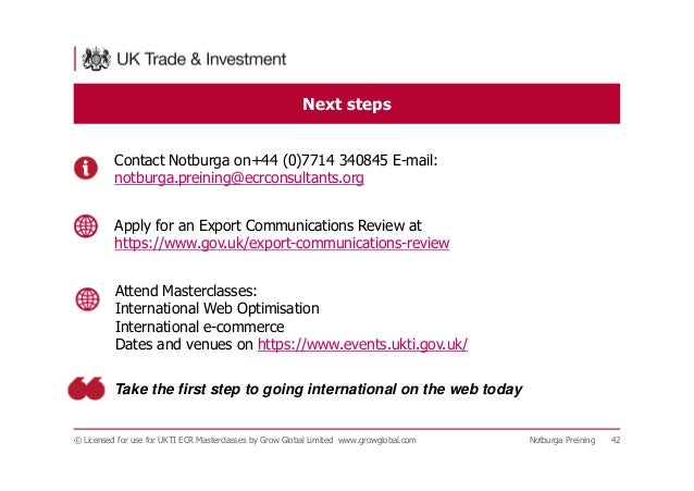 © Licensed for use for UKTI ECR Masterclasses by Grow Global Limited www.growglobal.com Notburga Preining 42 Next steps Co...