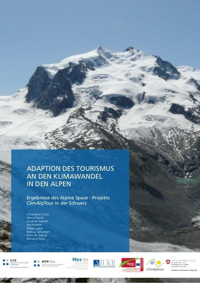 ADAPTION DES TOURISMUSAN DEN KLIMAWANDELIN DEN ALPENErgebnisse des Alpine Space - ProjektsClimAlpTour in der SchweizChrist...