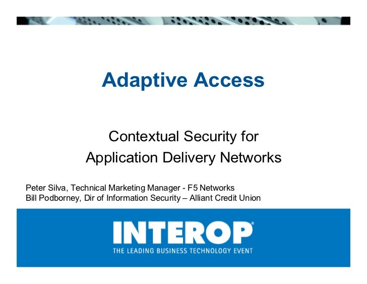 Adaptive Access                     Contextual Security for                 Application Delivery Networks Peter Silva, Tec...