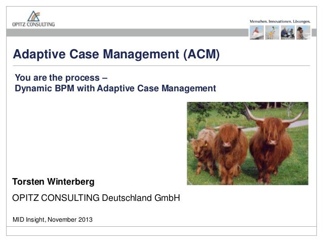 Adaptive Case Management (ACM) You are the process – Dynamic BPM with Adaptive Case Management  Torsten Winterberg OPITZ C...