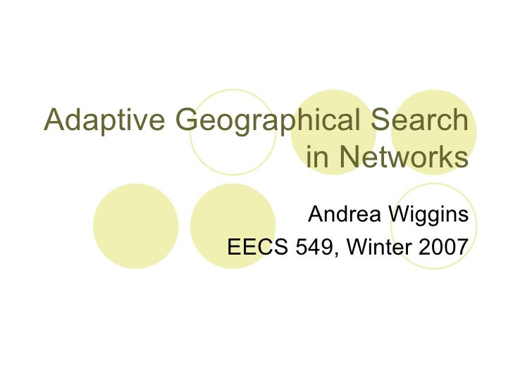 Adaptive Geographical Search in Networks Andrea Wiggins EECS 549, Winter 2007
