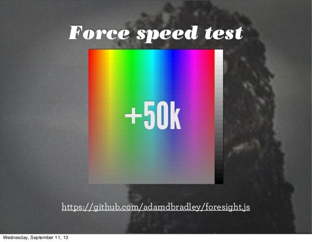50k https://github com/adamdbradley/foresight js Force speed