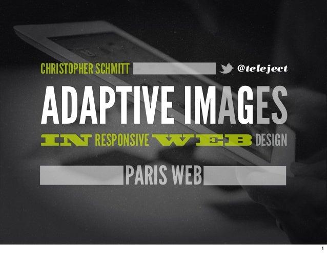 CHRISTOPHER SCHMITT  @teleject  ADAPTIVE IMAGES IN RESPONSIVE WEB DESIGN  PARIS WEB 1