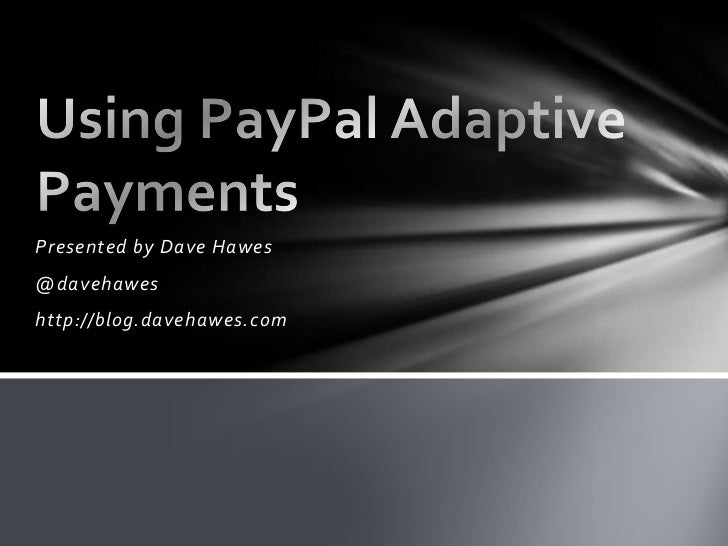 Presented by Dave Hawes<br />@davehawes<br />http://blog.davehawes.com<br />Using PayPal Adaptive Payments<br />