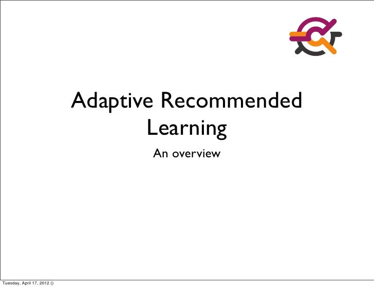 Adaptive Recommended                                    Learning                                    An overviewTuesday, Ap...