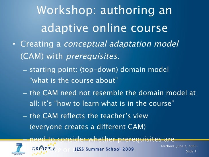 Workshop: authoring an adaptive online course <ul><li>Creating a  conceptual adaptation model  (CAM) with  prerequisites ....