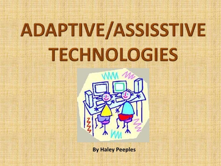 ADAPTIVE/ASSISSTIVE TECHNOLOGIES<br />By Haley Peeples<br />