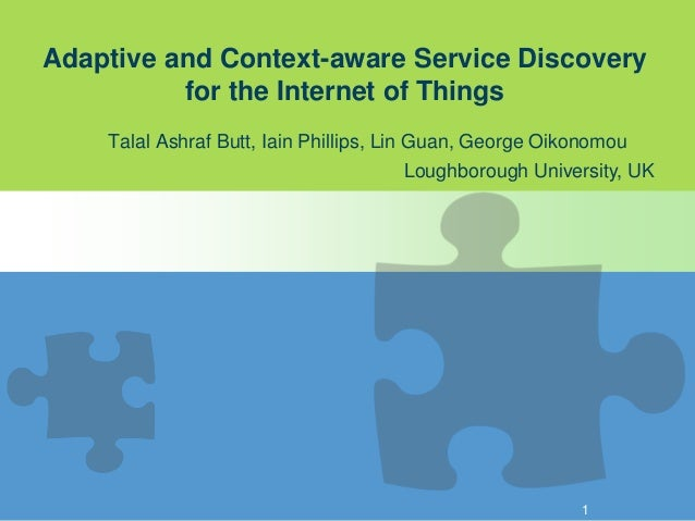 Adaptive and Context-aware Service Discovery for the Internet of Things Talal Ashraf Butt, Iain Phillips, Lin Guan, George...
