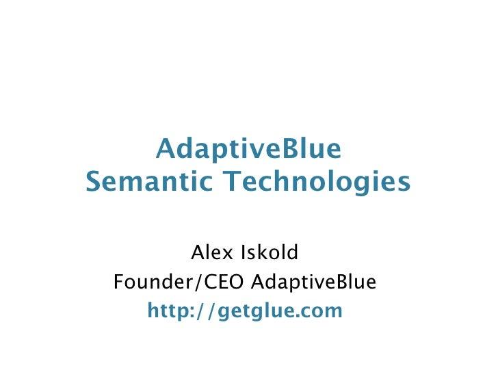 AdaptiveBlue Semantic Technologies          Alex Iskold  Founder/CEO AdaptiveBlue     http://getglue.com