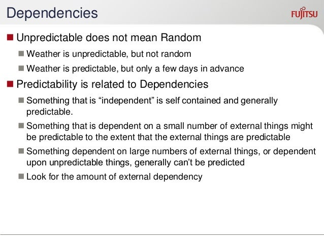 Closed Systems  Even a closed system with no external dependencies can be unpredictable.  lots of internal dependencies ...