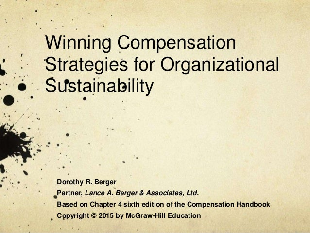 Winning Compensation Strategies for Organizational Sustainability Dorothy R. Berger Partner, Lance A. Berger & Associates,...