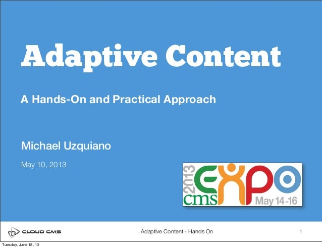 Adaptive Content - Hands OnAdaptive ContentA Hands-On and Practical Approach1Michael UzquianoMay 10, 2013Tuesday, June 18,...