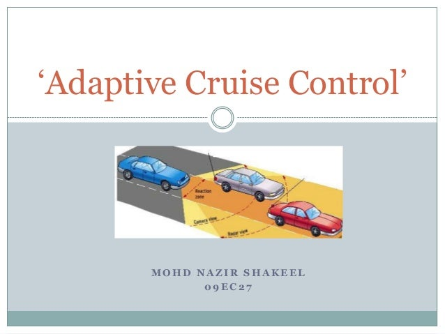 M O H D N A Z I R S H A K E E L 0 9 E C 2 7 'Adaptive Cruise Control'