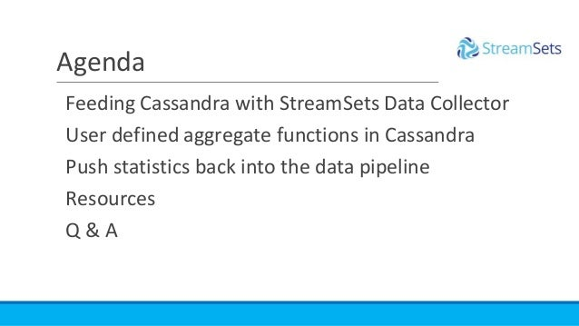 Feeding Cassandra with StreamSets Data Collector User defined aggregate functions in Cassandra Push statistics back into t...