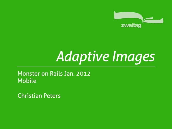 Adaptive ImagesMonster on Rails Jan. 2012MobileChristian Peters