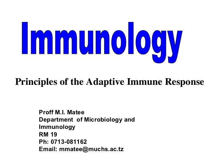 Proff M.I. Matee Department  of Microbiology and Immunology  RM 19 Ph: 0713-081162 Email: mmatee@muchs.ac.tz Immunology Pr...
