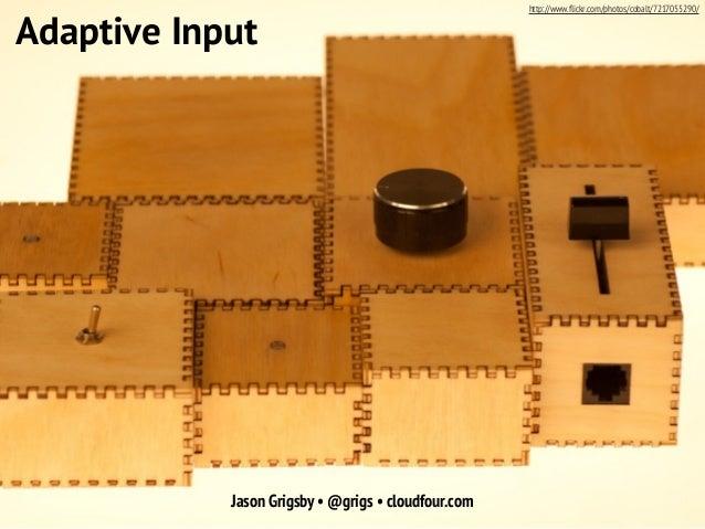 Jason Grigsby • @grigs • cloudfour.com Adaptive Input http://www.flickr.com/photos/cobalt/7217055290/