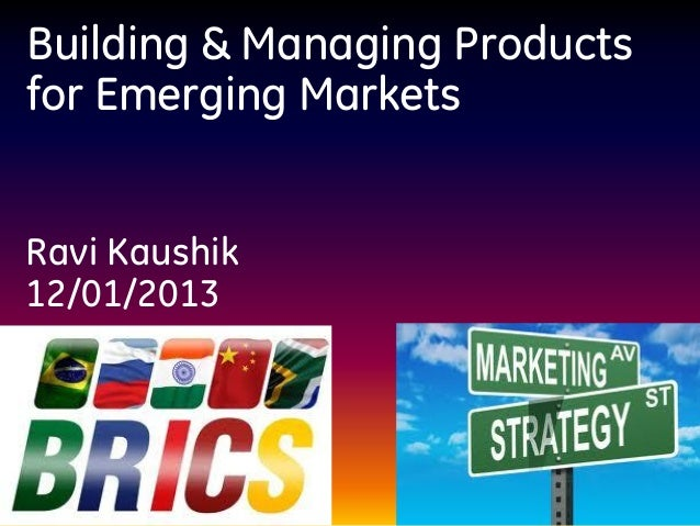 Building & Managing Productsfor Emerging MarketsRavi Kaushik12/01/2013