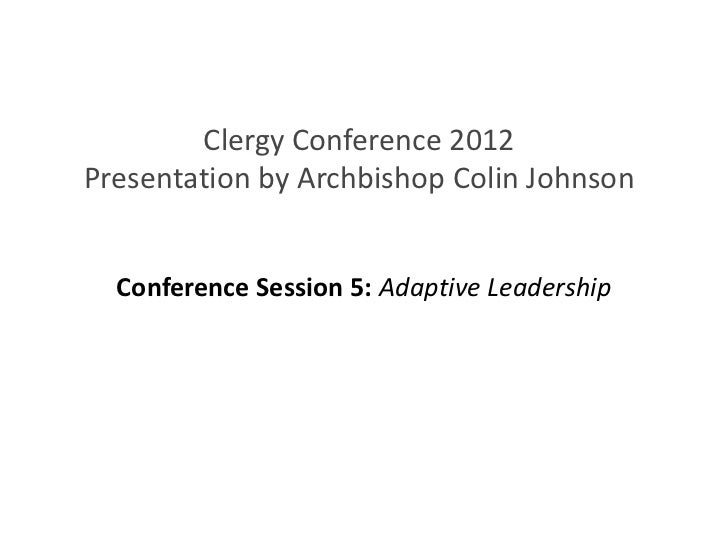 Clergy Conference 2012Presentation by Archbishop Colin Johnson  Conference Session 5: Adaptive Leadership