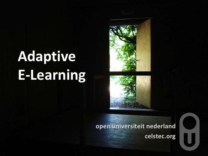 Adaptive E-Learning <br />open universiteitnederland<br />celstec.org<br />