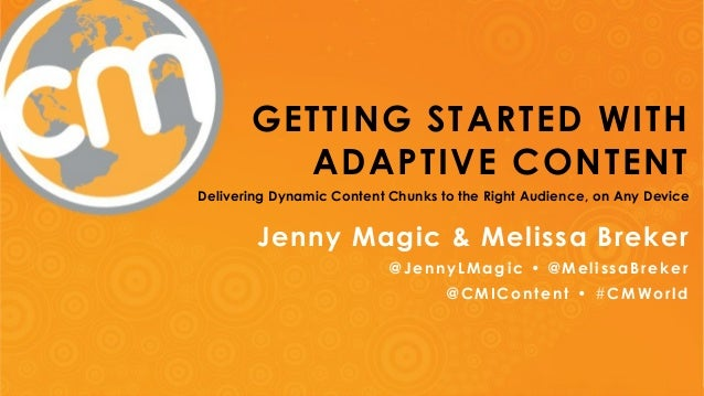 GETTING STARTED WITH  ADAPTIVE CONTENT  Delivering Dynamic Content Chunks to the Right Audience, on Any Device  Jenny Magi...