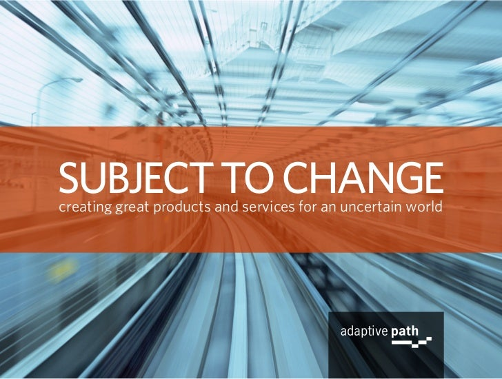 SUBJECT TO CHANGE creating great products and services for an uncertain world