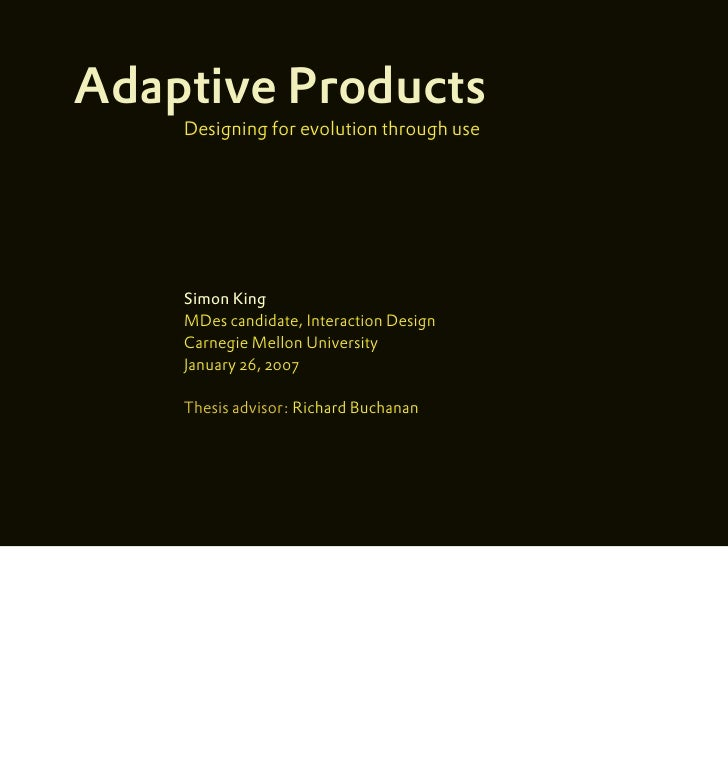 Adaptive Products     Designing for evolution through use         Simon King     MDes candidate, Interaction Design     Ca...