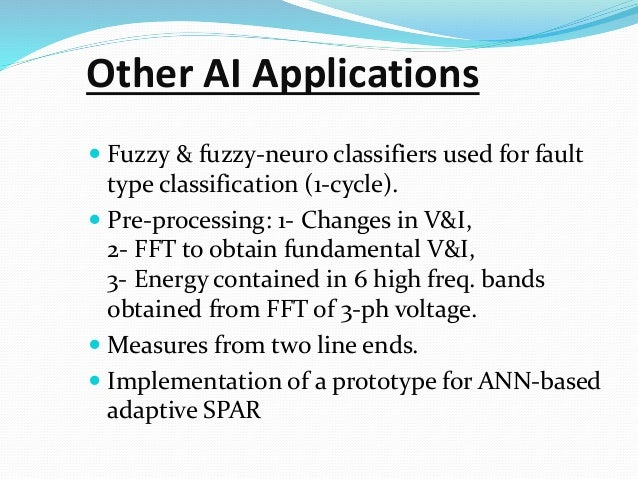 Other AI Applications  Fuzzy & fuzzy-neuro classifiers used for fault type classification (1-cycle).  Pre-processing: 1-...