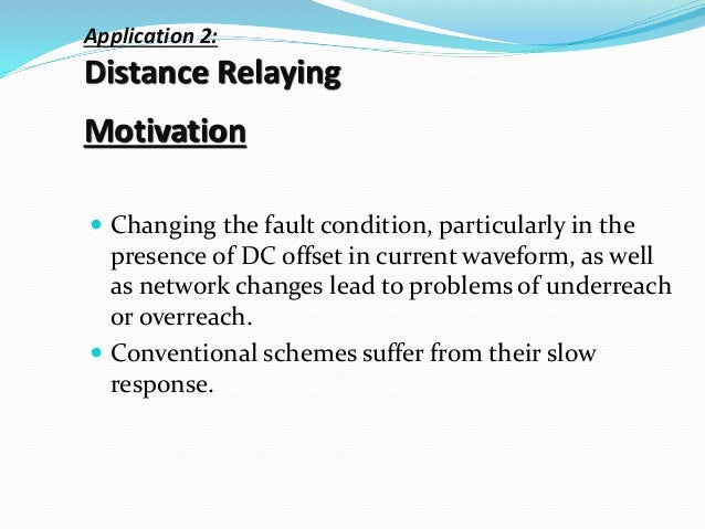 Application 2: Distance Relaying Motivation  Changing the fault condition, particularly in the presence of DC offset in c...