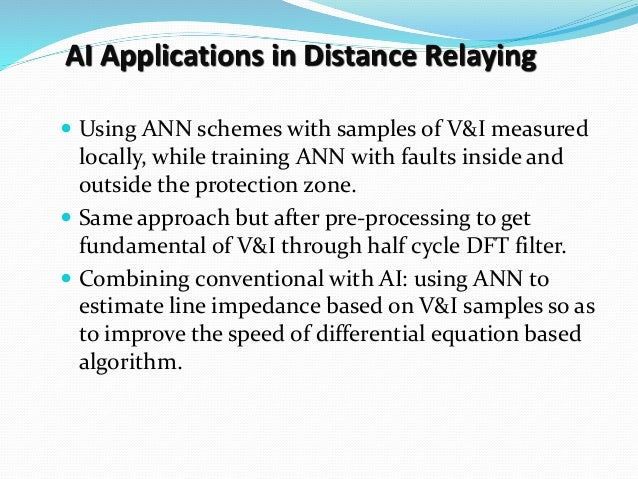 AI Applications in Distance Relaying  Using ANN schemes with samples of V&I measured locally, while training ANN with fau...