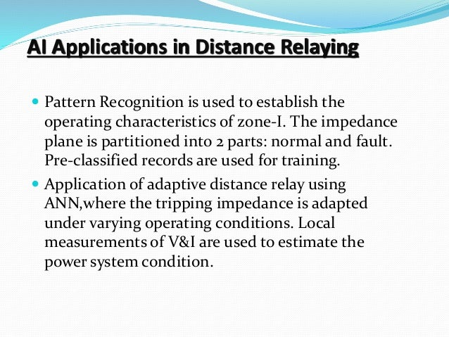 AI Applications in Distance Relaying  Pattern Recognition is used to establish the operating characteristics of zone-I. T...