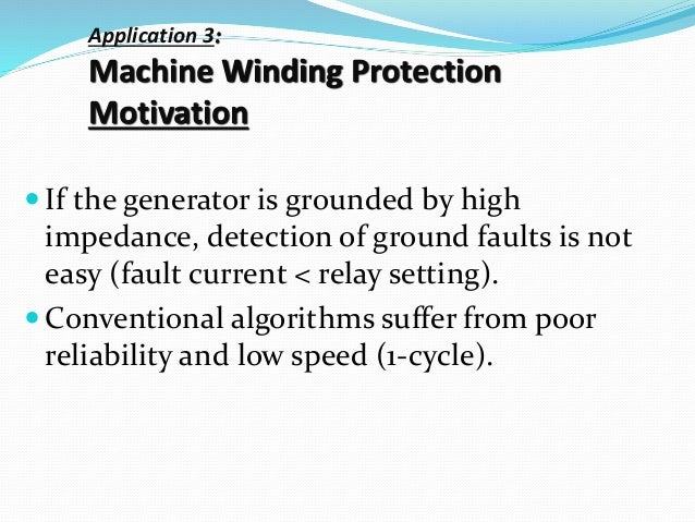 Application 3: Machine Winding Protection Motivation  If the generator is grounded by high impedance, detection of ground...