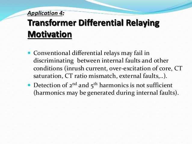 Application 4: Transformer Differential Relaying Motivation  Conventional differential relays may fail in discriminating ...