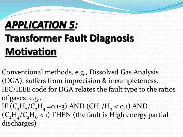 APPLICATION 5: Transformer Fault Diagnosis Motivation Conventional methods, e.g., Dissolved Gas Analysis (DGA), suffers fr...