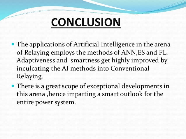 CONCLUSION  The applications of Artificial Intelligence in the arena of Relaying employs the methods of ANN,ES and FL. Ad...