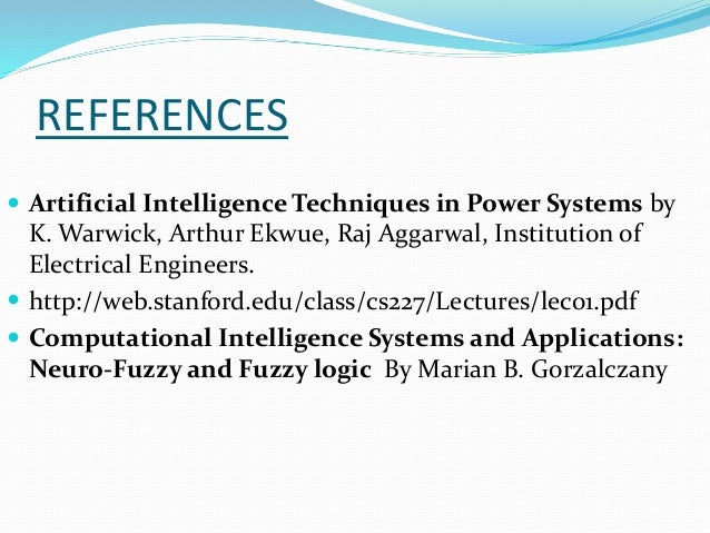 REFERENCES  Artificial Intelligence Techniques in Power Systems by K. Warwick, Arthur Ekwue, Raj Aggarwal, Institution of...