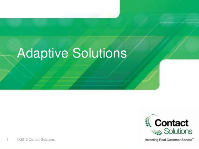 Adaptive Solutions1   © 2013 Contact Solutions.