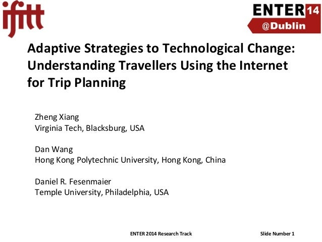 Adaptive Strategies to Technological Change: Understanding Travellers Using the Internet for Trip Planning Zheng Xiang Vir...
