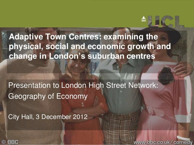 Adaptive Town Centres: examining thephysical, social and economic growth andchange in London's suburban centresPresentatio...