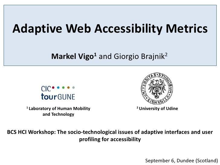 Adaptive Web Accessibility Metrics                      Markel Vigo1 and Giorgio Brajnik2       1 Laboratory              ...