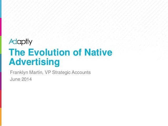The Evolution of Native Advertising Franklyn Martin, VP Strategic Accounts June 2014