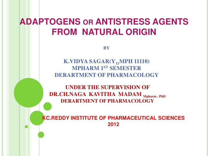 ADAPTOGENS OR ANTISTRESS AGENTS     FROM NATURAL ORIGIN                       BY         K.VIDYA SAGAR(Y11MPH 11110)      ...