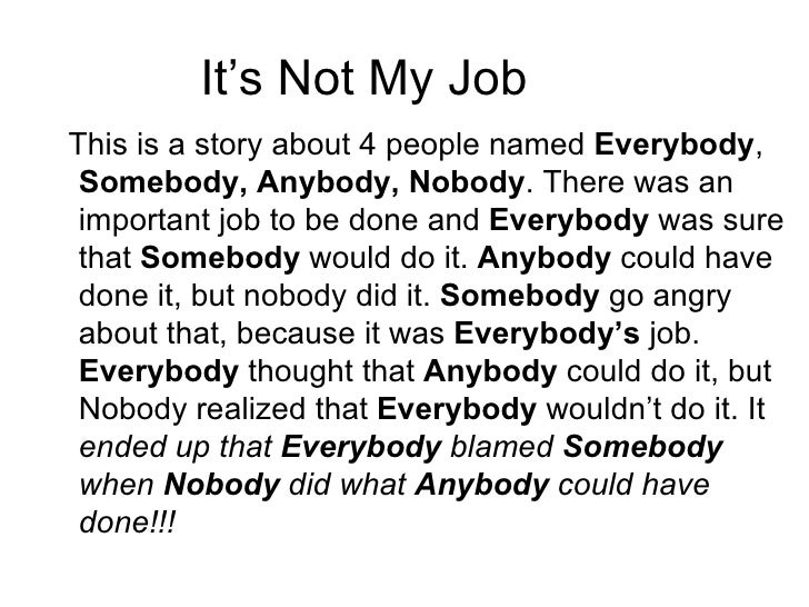 It's Not My JobThis is a story about 4 people named Everybody, Somebody, Anybody, Nobody. There was an important job to be...