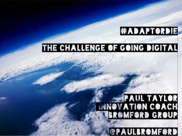 Adapt Or Die: 3 Organisational Challenges To Going Digital