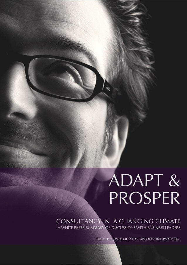 ADAPT &PROSPERCONSULTANCY IN A CHANGING CLIMATEA WHITE PAPER SUMMARY OF DISCUSSIONS WITH BUSINESS LEADERSBY NICK CLOSE & M...