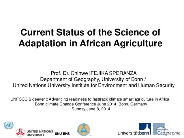 UNU-EHSUNU-EHS Current Status of the Science of Adaptation in African Agriculture Prof. Dr. Chinwe IFEJIKA SPERANZA Depart...